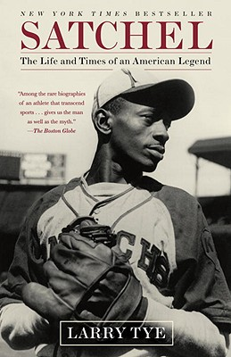 Satchel: The Life and Times of an American Legend - Tye, Larry