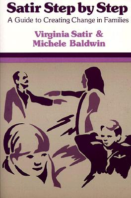 Satir Step by Step: A Guide to Creating Change in Families - Satir, Virginia, and Baldwin, Michelle, and Baldwin, Michele (Photographer)