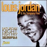 Saturday Night Fish Fry: The Original & Greatest Hits - Louis Jordan & His Tymphany Five