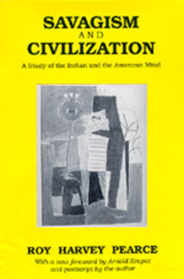 Savagism and Civilization - Pearce, Roy Harvey, Professor