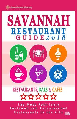 Savannah Restaurant Guide 2018: Best Rated Restaurants in Savannah, Georgia - 500 Restaurants, Bars and Cafes Recommended for Visitors, 2018 - Brown, Croswell B