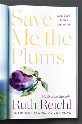 Save Me the Plums: My Gourmet Memoir - Reichl, Ruth