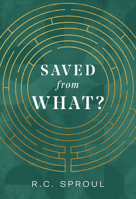 Saved from What? - Sproul, R C