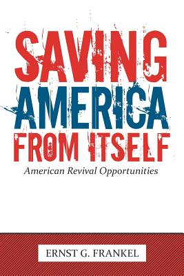 Saving America from Itself: American Revival Opportunities - FRANKEL, ERNST G.