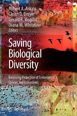 Saving Biological Diversity: Balancing Protection of Endangered Species and Ecosystems - Askins, Robert A, Professor (Editor), and Dreyer, Glenn D (Editor), and Visgilio, Gerald R (Editor)
