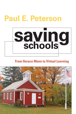 Saving Schools: From Horace Mann to Virtual Learning - Peterson, Paul E.