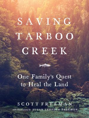 Saving Tarboo Creek: One Family's Quest to Heal the Land - Freeman, Scott