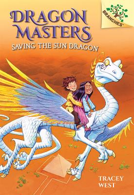 Saving the Sun Dragon: A Branches Book (Dragon Masters #2), Volume 2 - West, Tracey, and Howells, Graham (Illustrator), and Jones, Damien (Illustrator)