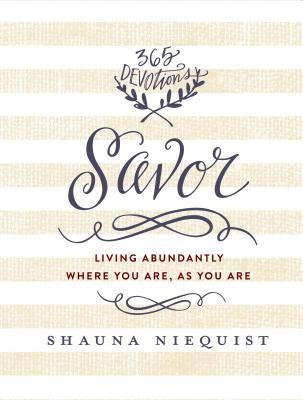 Savor: Living Abundantly Where You Are, as You Are - Niequist, Shauna