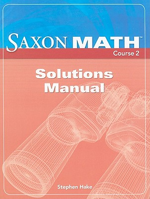 Saxon Math Course 2 Solutions Manual - Hake, Stephen