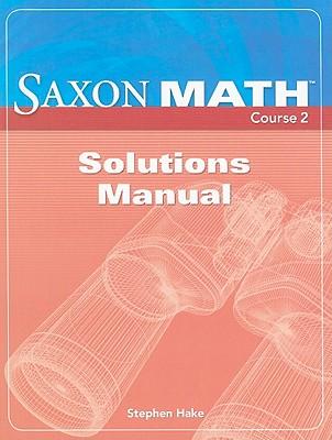 Saxon Math Course 2 Solutions Manual - Hake, Stephen