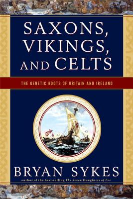 Saxons, Vikings, and Celts: The Genetic Roots of Britain and Ireland - Sykes, Bryan
