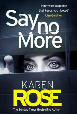 Say No More (The Sacramento Series Book 2): the gripping new thriller from the Sunday Times bestselling author - Rose, Karen