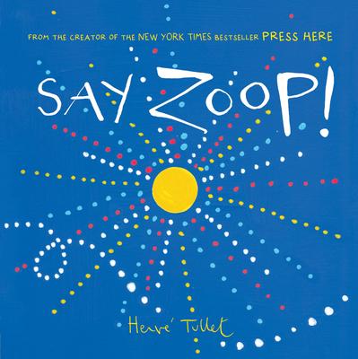 Say Zoop! - Tullet, Herve