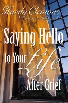 Saying Hello to Your Life After Grief - Clemons, Hardy