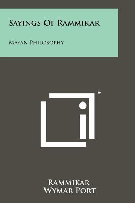 Sayings of Rammikar: Mayan Philosophy - Rammikar, and Port, Wymar (Translated by), and Judy, Will (Translated by)
