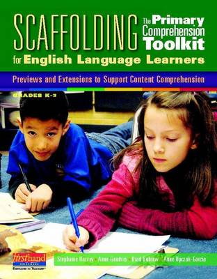 Scaffolding the Primary Comprehension Toolkit for English Language Learners: Previews and Extensions to Support Content Comprehension - Harvey, Stephanie, and Goudvis, Anne, and Buhrow, Brad