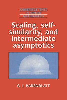 Scaling, Self-Similarity, and Intermediate Asymptotics: Dimensional Analysis and Intermediate Asymptotics - Barenblatt, G I