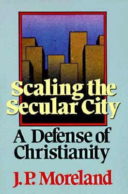 Scaling the Secular City: A Defense of Christianity - Moreland, J P