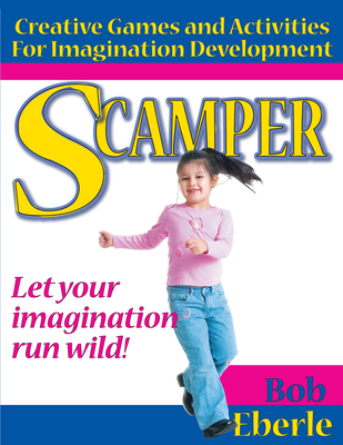 Scamper: Creative Games and Activities for Imagination Development - Eberle, Bob