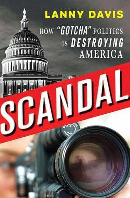 "Scandal: How ""Gotcha"" Politics Is Destroying America - Davis, Lanny"