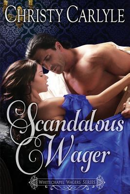 Scandalous Wager: A Whitechapel Wagers Novella - Carlyle, Christy