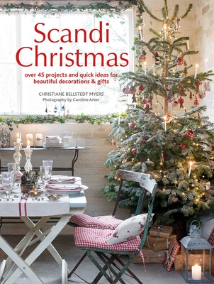 Scandi Christmas: Over 45 Projects and Quick Ideas for Beautiful Decorations & Gifts - Bellstedt Myers, Christiane