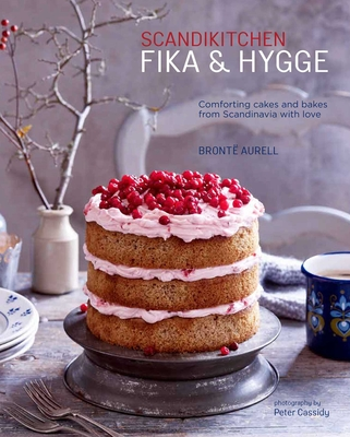 ScandiKitchen: Fika and Hygge: Comforting Cakes and Bakes from Scandinavia with Love - Aurell, Bronte