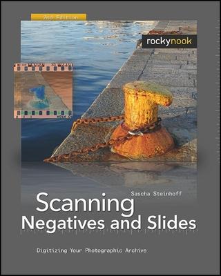 Scanning Negatives and Slides: Digitizing Your Photographic Archive - Steinhoff, Sascha