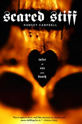 Scared Stiff: Tales of Sex and Death - Campbell, Ramsey, and Barker, Clive (Introduction by)