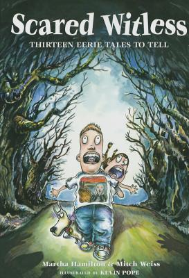 Scared Witless: Thirteen Eerie Tales to Tell - Hamilton, Martha, and Weiss, Mitch