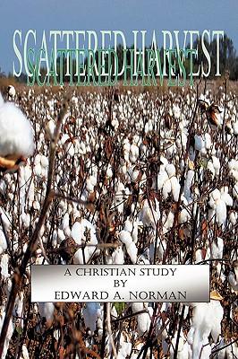 Scattered Harvest - Norman, Edward A