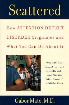 Scattered: How Attention Deficit Disorder Originates and What You Can Do about It - Mate, Gabor, M.D.