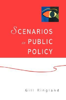 Scenarios in Public Policy - Ringland, Gill