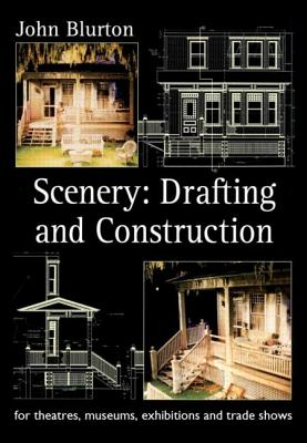 Scenery: Drafting and Construction: For Theatres, Museums, Exhibitions and Trade Shows - Blurton, John