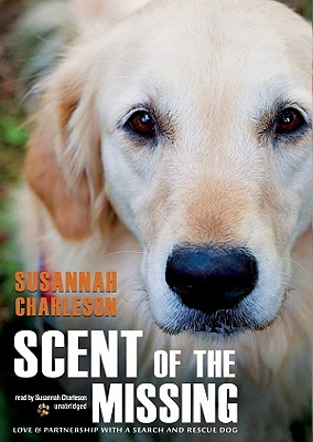 Scent of the Missing: Love & Partnership with a Search-And-Rescue Dog - Charleson, Susannah (Read by)