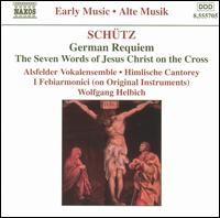 Schütz: German Requiem: The Seven Words of Jesus Christ on the Cross - Beate Röllecke (organ); Bettina Pahn (soprano); Henning Kaiser (tenor); Henning Voss (counter tenor); Jan Kobow (tenor);...