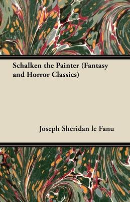 Schalken the Painter (Fantasy and Horror Classics) - Fanu, Joseph Sheridan Le