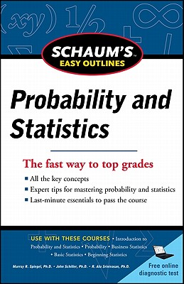 Schaum's Easy Outline of Probability and Statistics - Schiller, John J., and Srinivasan, A. V., and Spiegel, Murray R.
