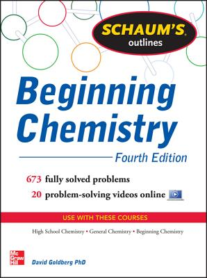 Schaum's Outline of Beginning Chemistry: 673 Solved Problems + 16 Videos - Goldberg, David E, Dr.