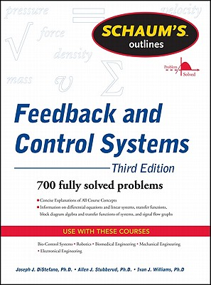 Schaum's Outline of Feedback and Control Systems - DiStefano, Joseph J, III, Ph.D., and Stubberud, Allen R, and Williams, Ivan J, Ph.D.