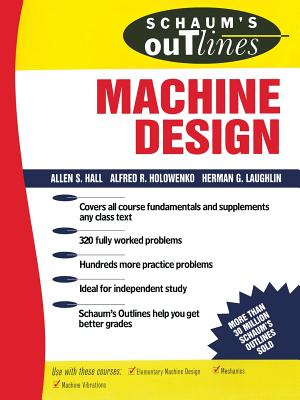 Schaum's Outline of Machine Design - Hall, Alfred S, and Holowenko, A R, and Laughlin, H G