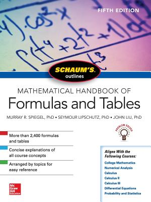 Schaum's Outline of Mathematical Handbook of Formulas and Tables - Lipschutz, Seymour, and Spiegel, Murray R, and Liu, John