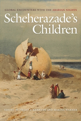 Scheherazade's Children: Global Encounters with the Arabian Nights - Kennedy, Philip F (Editor)