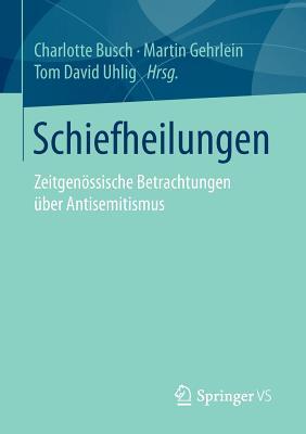 Schiefheilungen: Zeitgenossische Betrachtungen Uber Antisemitismus - Busch, Charlotte (Editor), and Gehrlein, Martin (Editor), and Uhlig, Tom David (Editor)