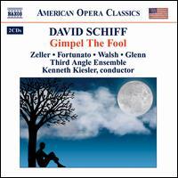 Schiff: Gimpel the Fool - Alissa Mercurio (vocals); Bryan Hunt (vocals); D'Anna Fortunato (vocals); Judith Blanc Schiff (vocals); Kevin Walsh (vocals);...