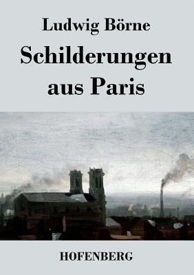 Schilderungen Aus Paris - Ludwig Borne