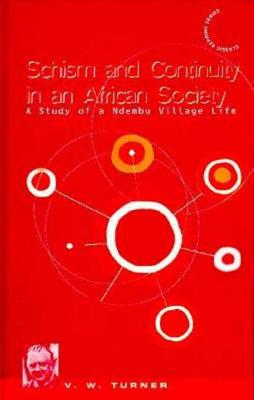 Schism and Continuity in an African Society: A Study of Ndembu Village Life - Turner, Victor, Professor