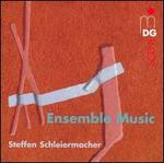 Schleiermacher: Ensemble Music