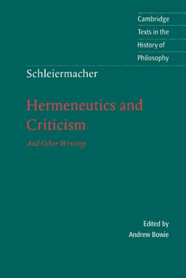 Schleiermacher: Hermeneutics and Criticism: And Other Writings - Schleiermacher, Friedrich, and Bowie, Andrew (Editor), and Clarke, Desmond M (Editor)